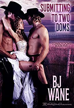 Submitting to Two Doms (Cowboy Doms Book 5) by [BJ Wane]