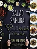 Salad Samurai: 100 Cutting-Edge, Ultra-Hearty, Easy-to-Make Salads You Don't Have to Be Vegan to...