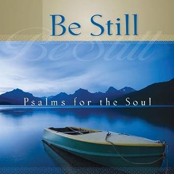 Be Still - Psalms for the Soul