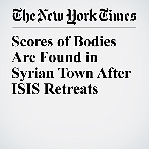 Scores of Bodies Are Found in Syrian Town After ISIS Retreats copertina