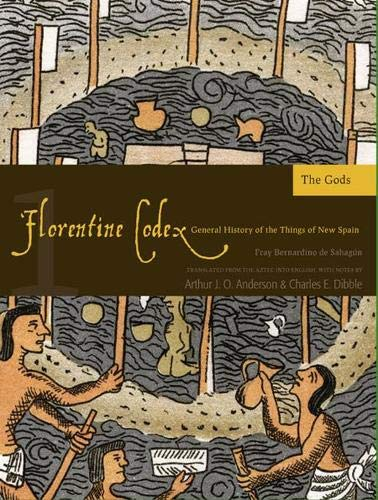 Florentine Codex: Book 1: Book 1: The Gods (Florentine Codex: General History of the Things of New Spain) (Volume 1)