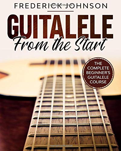 Guitalele From The Start: The Complete Beginner's Guitalele Course