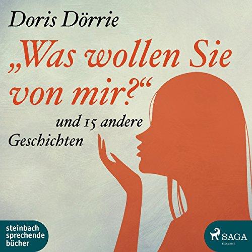 """""""Was wollen Sie von mir?"""" und 15 andere Geschichten audiobook cover art"""
