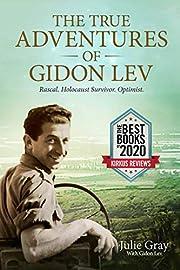 The True Adventures of Gidon Lev: Rascal Holocaust Survivor Optimist