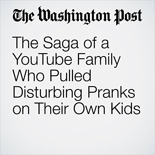 The Saga of a YouTube Family Who Pulled Disturbing Pranks on Their Own Kids copertina