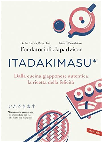 Itadakimasu: Dalla cucina giapponese autentica la ricetta della felicità