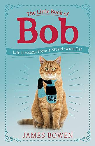 The Little Book of Bob: Everyday wisdom from Street Cat Bob