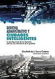 Derecho administrativo y ciudades inteligentes: La reconfiguración de las libertades públicas y la refundación de la igualdad
