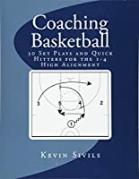 Coaching Basketball: 30 Set Plays and Quick Hitters for the 1-4 High Alignment