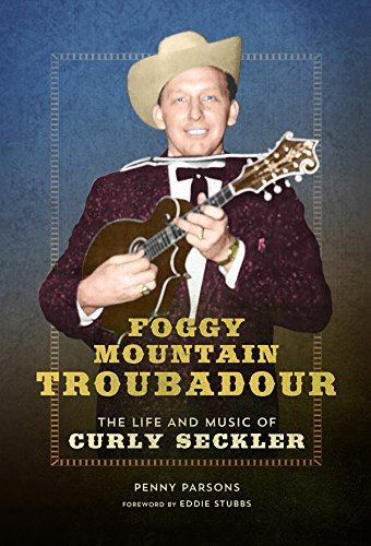 Foggy Mountain Troubadour: The Life and Music of Curly Seckler (Music in American Life)
