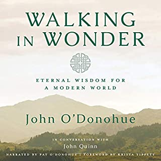 Walking in Wonder     Eternal Wisdom for a Modern World              By:                                                                                                                                 John O'Donohue,                                                                                        Krista Tippett - foreword                               Narrated by:                                                                                                                                 Pat O'Donohue                      Length: 4 hrs and 39 mins     52 ratings     Overall 4.8