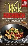 Wok Kochbuch: Die 150 besten Wok Rezepte. Genießen Sie die vielfältige Welt der asiatischen Küche.