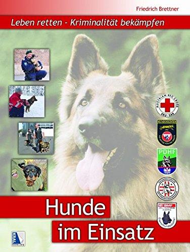 Hunde im Einsatz: Leben retten - Kriminalität bekämpfen