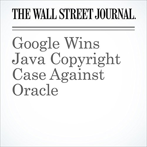 Google Wins Java Copyright Case Against Oracle cover art