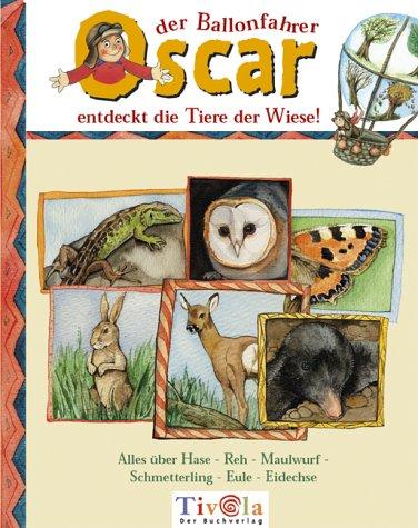 Oscar der Ballonfahrer entdeckt die Tiere der Wiese. Alles über Hase - Reh - Maulwurf - Schmetterling - Eule - Eidechse. Oscars BiotopBücher