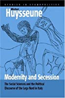 Modernity And Secession: The Social Sciences And the Political Discourse of the Lega Nord in Italy (Studies in Ethnopolitics)