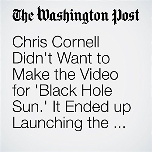 Chris Cornell Didn't Want to Make the Video for 'Black Hole Sun.' It Ended up Launching the Band to Mega-Stardom. copertina