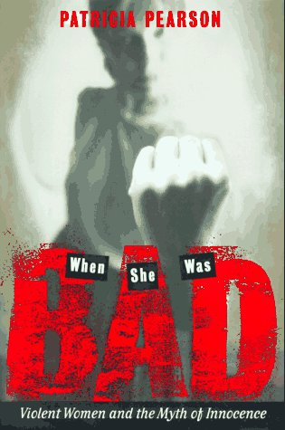 When She Was Bad...: Violent Women and the Myth of Innocence