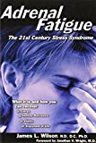 Adrenal Fatigue, by James L. Wilson