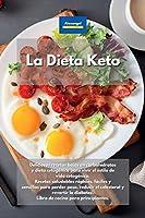 La Dieta Keto: Recetas saludables rápidas, fáciles y sencillas para perder peso, reducir el colesterol y revertir la diabetes. Platos asequibles para disfrutar del estilo de vida Keto. Referencia del Libro de Cocina Cetogénica.