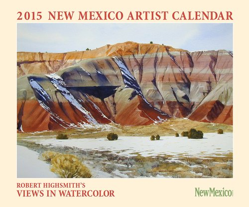 2015 New Mexico Artist Calendar: Robert Highsmith S Views in Watercolor