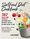 Sirtfood Diet Cookbook: 302 Quick and Healthy Sirtfood Diet Recipes to Use in Your Meal Plan. Discover the Power of Sirtuins: Activate the Metabolism, Eat Delicious Dishes and Lose Weight Quickly