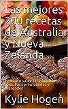 Las mejores 200 recetas de Australia y Nueva Zelanda: El exótico sabor de...