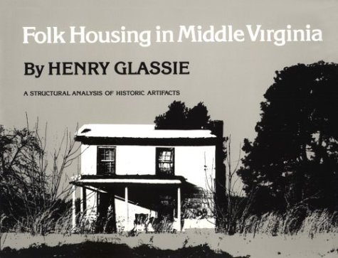 Folk Housing Middle Virginia: Structural Analysis Historic Artifacts