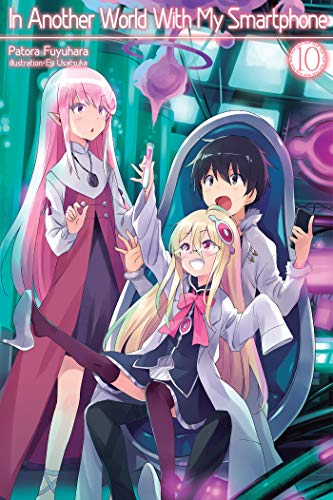 In Another World With My Smartphone: Volume 10 (In Another World With My Smartphone (light novel) (10), Band 10)