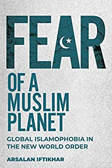 Fear of a Muslim Planet: Global Islamophobia in the New World Order by [Arsalan Iftikhar]