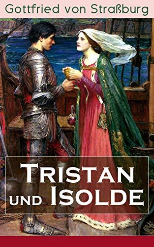 Tristan und Isolde: Eine der bekanntesten Liebesgeschichten der Weltliteratur (TREDITION CLASSICS)
