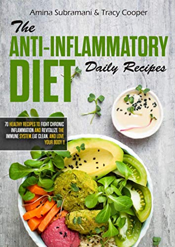 The Anti-Inflammatory Diet daily recipes: 70 healthy recipes to fight chronic inflammation and revitalize the immune system. Eat clean, and love your body !!
