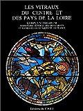 Les Vitraux du Centre et des pays de la Loire... Corpus vitrearum. France, recensement des vitraux anciens de la France. Tome 2
