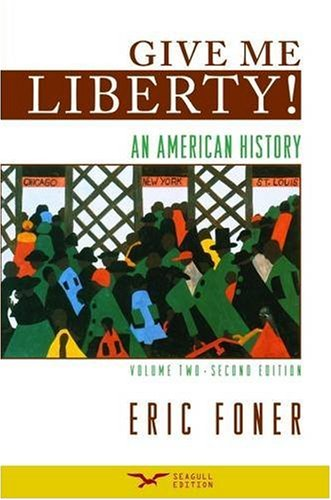 Give Me Liberty! An American History, Volume 2: From 1865, Second Edition