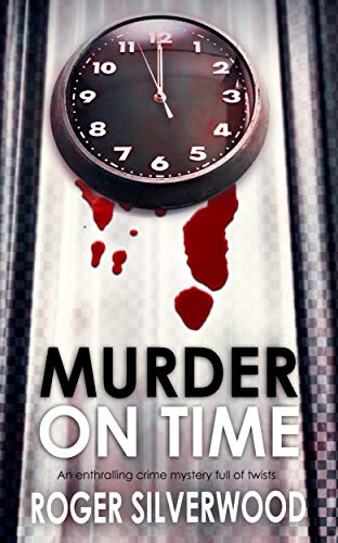 MURDER ON TIME an enthralling crime mystery full of twists (Yorkshire Murder Mysteries Book 27) by [ROGER SILVERWOOD]