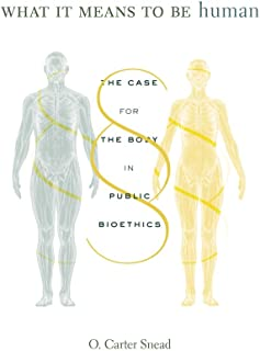 What It Means to Be Human: The Case for the Body in Public Bioethics