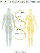 What It Means to Be Human: The Case for the Body in Public Bioethics PDF