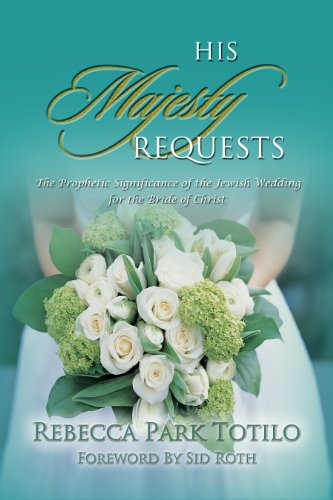 His Majesty Requests: The Prophetic Significance of the Jewish Wedding for the Bride of Christ