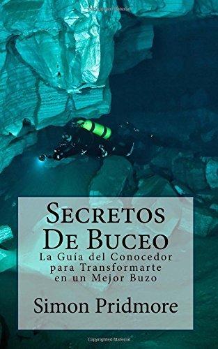Secretos De Buceo: La Guia del Conocedor para Transformarte en un Mejor Buzo (Spanish Edition) by Simon Pridmore(2015-06-02)