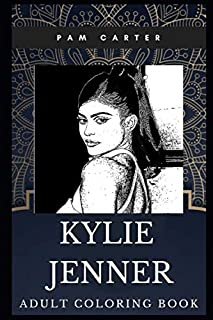 Kylie Jenner Adult Coloring Book: Millennial Cosmetics Entrepreneur and Youngest Billionaire Make-up Artist Inspired Coloring Book for Adults (Kylie Jenner Books)