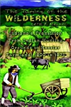 The Taming of the Wilderness: Indiana's Transition From Indian Hunting Grounds to Hoosier Farmland: 1800 to 1875
