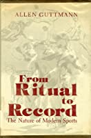 Guttman: from Ritual to Record the Nature of Modern Sports (Cloth)