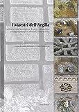 I maestri dell'argilla. L'edilizia in cotto, la produzione di laterizi e di vasellame nel Valdarno inferiore tra Medioevo ed età moderna