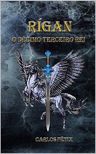Rígan: O Décimo Terceiro Rei (Portuguese Edition)