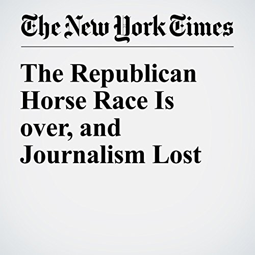 The Republican Horse Race Is over, and Journalism Lost audiobook cover art