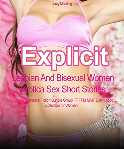 Explicit Lesbian And Bisexual Women Erotica Sex Short Stories: 75 Books Romance Fiction Bundle Group FF FFM MMF Dirty Taboo Collection for Women