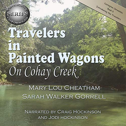 Travelers in Painted Wagons: On Cohay Creek Audiobook By Mary Lou Cheatham, Sarah Walker Gorrell cover art