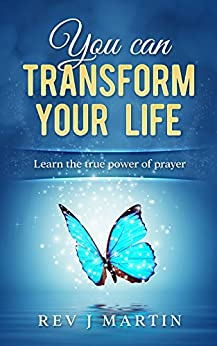 You Can Transform Your Life: The Power Of Prayer by [Rev J Martin]