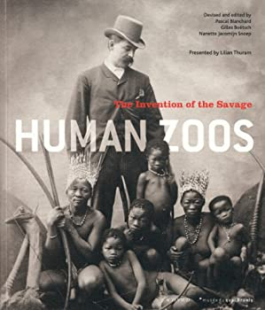 Human Zoos  The Invention of the Savage  COEDITIONS QUAI BRANLY
