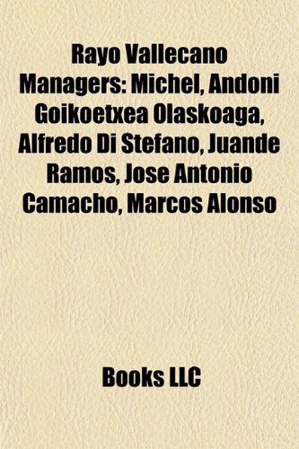 Rayo Vallecano Managers: M Chel, Andoni Goikoetxea Olaskoaga, Alfredo Di St Fano, Juande Ramos, Jos Antonio Camacho, Marcos Alonso